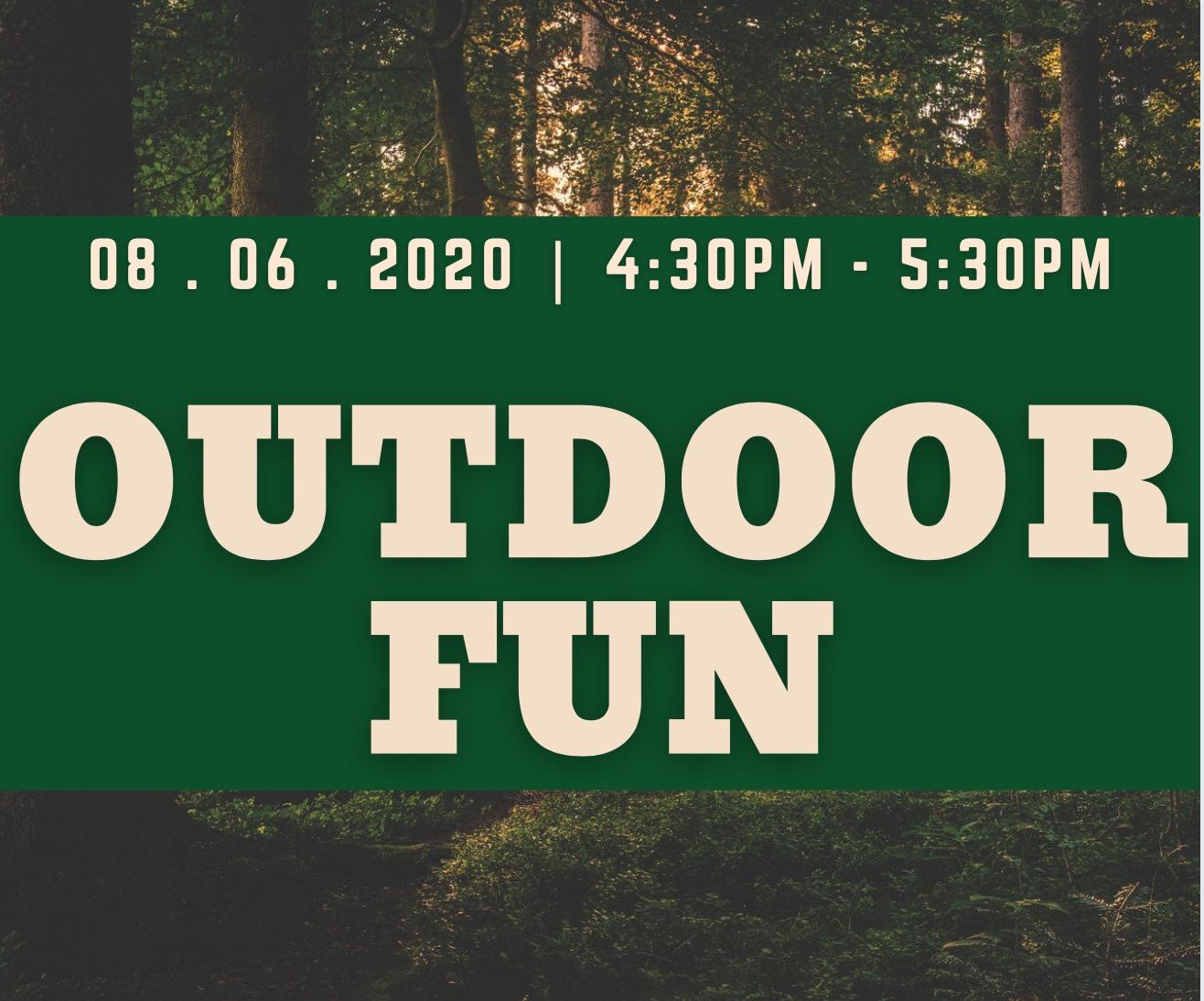 Outdoor fun 08/06/20 4:30-5:30 p.m. in front of woods